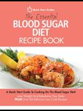 The Essential Blood Sugar Diet Recipe Book: A Quick Start Guide To Cooking On The Blood Sugar Diet! Lose Weight And Rebalance Your Body PLUS Over 80 D