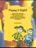 Playing It Right!: Social Skills Activities for Parents and Teachers of Young Children with Autism Spectrum Disorders