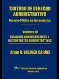 Tratado de Derecho Administrativo. Tomo III. Los Actos Administrativos Y Los Contratos Administrativos