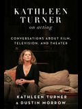 Kathleen Turner on Acting: Conversations about Film, Television, and Theater