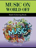 Music On World Off: Adult Coloring Book