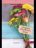 Happy Mother's Day Notebook: The Perfect Gift Book For Mom