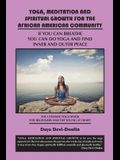 Yoga, Meditation and Spiritual Growth for the African American Community: If You Can Breathe You Can Do Yoga and Find Inner and Outer Peace - The Ulti