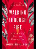 Walking Through Fire: A Memoir of Loss and Redemption