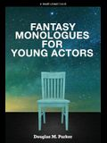 Fantasy Monologues for Young Actors: 52 High-Quality Monologues for Kids & Teens