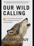Our Wild Calling: How Connecting with Animals Can Transform Our Lives--And Save Theirs