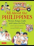All about the Philippines: Stories, Songs, Crafts and Games for Kids