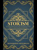 Stoicism: The Complete Beginner's Guide To Empower Your Mindset And Wisdom For Leadership And Self-Discipline, Using A Daily Sto