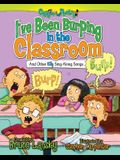 I've Been Burping in the Classroom: And Other Silly Sing-Along Songs