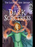 The Legends of King Arthur: The Dark Sorceress