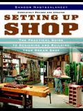 Setting Up Shop: The Practical Guide to Designing and Building Your