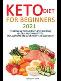 Keto Diet for Beginners 2020: Keto Diet for Beginners 2020: The Ketogenic Diet Improves Body and Mind, Is a True and Own Lifestyle. Easy, Economic a