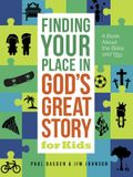 Finding Your Place in God's Great Story for Kids: A Book about the Bible and You