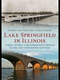 Lake Springfield in Illinois: Public Works and Community Design in the Mid-Twentieth Century