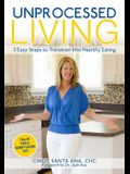 Unprocessed Living: 3 Easy Steps to Transition Into Healthy Eating