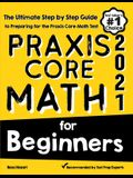 Praxis Core Math for Beginners: The Ultimate Step by Step Guide to Preparing for the Praxis Core Math Test