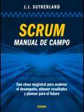 Scrum. Manual de Campo.: Una Clase Magistral Para Acelerar El Desempeño, Obtener Resultados Y Planear El Futuro