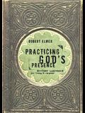 Practicing God's Presence: Brother Lawrence for Today's Reader