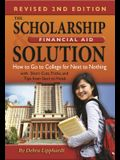 The Scholarship & Financial Aid Solution: How to Go to College for Next to Nothing with Short Cuts, Tricks, and Tips from Start to Finish Revised 2nd