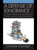 A Defense of Ignorance: Its Value for Knowers and Roles in Feminist and Social Epistemologies
