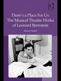 There's a Place For Us: The Musical Theatre Works of Leonard Bernstein