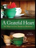 Grateful Heart: 365 Ways to Give Thanks at Mealtime