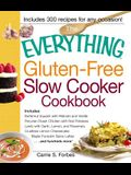 The Everything Gluten-Free Slow Cooker Cookbook: Includes Butternut Squash with Walnuts and Vanilla, Peruvian Roast Chicken with Red Potatoes, Lamb wi