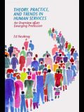 Theory, Practice, and Trends in Human Services: An Overview of an Emerging Profession: An Overview of an Emerging Profession