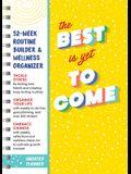 The Best Is Yet to Come Undated Planner: 52-Week Routine Builder & Wellness Organizer