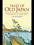 Tales of Old Japan: Folklore, Fairy Tales, Ghost Stories and Legends of the Samurai