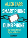 Smart Phone Dumb Phone: Free Yourself from Digital Addiction
