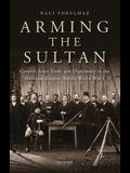 Arming the Sultan: German Arms Trade and Personal Diplomacy in the Ottoman Empire Before World War I