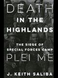 Death in the Highlands: The Siege of Special Forces Camp Plei Me