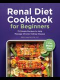 Renal Diet Cookbook for Beginners: 75 Simple Recipes to Help Manage Chronic Kidney Disease