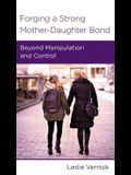 Forging a Strong Mother-Daughter Bond: Beyond Manipulation and Control