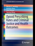 Opioid Prescribing Rates and Criminal Justice and Health Outcomes