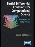 Partial Differential Equations for Computational Science: With Maple(r) and Vector Analysis
