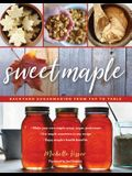 Sweet Maple: Backyard Sugarmaking from Tap to Table