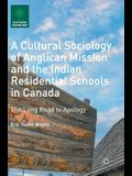 A Cultural Sociology of Anglican Mission and the Indian Residential Schools in Canada: The Long Road to Apology