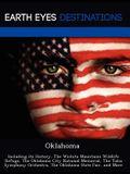Oklahoma: Including Its History, the Wichita Mountains Wildlife Refuge, the Oklahoma City National Memorial, the Tulsa Symphony