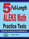 5 Full Length ALEKS Math Practice Tests: The Practice You Need to Ace the ALEKS Math Test