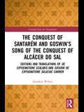 The Conquest of Santarém and Goswin's Song of the Conquest of Alcácer Do Sal: Editions and Translations of de Expugnatione Scalabis and Gosuini de Exp