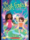 Fairies Forever (the Wish Fairy #4), 4