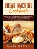 Bread Machine Cookbook: Learn How to Bake Bread with These Easy, Tasty, and Healthy Machine Recipes for Beginners. Enjoy Homemade Gluten-Free
