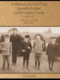 A History of the New York Juvenile Asylum and Its Orphan Trains: Volume Six: Companies Sent West (1897-1922)