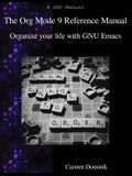 The Org Mode 9 Reference Manual: Organize your life with GNU Emacs