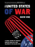 The United States of War, 48: A Global History of America's Endless Conflicts, from Columbus to the Islamic State
