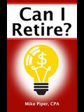 Can I Retire?: How Much Money You Need to Retire and How to Manage Your Retirement Savings, Explained in 100 Pages or Less