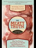The Meaty Truth: Why Our Food Is Destroying Our Health and Environment?and Who Is Responsible