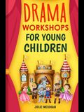 Drama Workshops for Young Children: 10 Drama Workshops for Young Children Based on Children's Stories